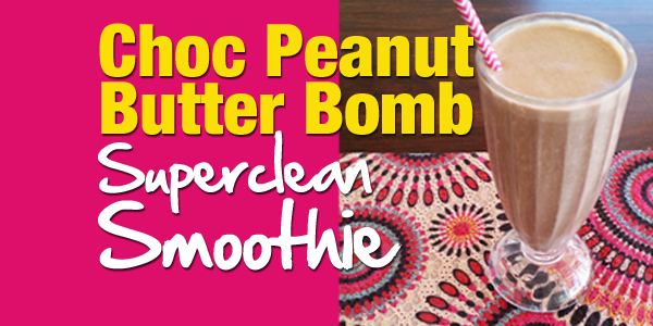 Choc Peanut Butter Bomb Superclean Smoothie - Miss Fitness Life