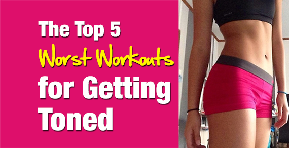 The-Top-5-Worst-Workouts-for-Getting-Toned